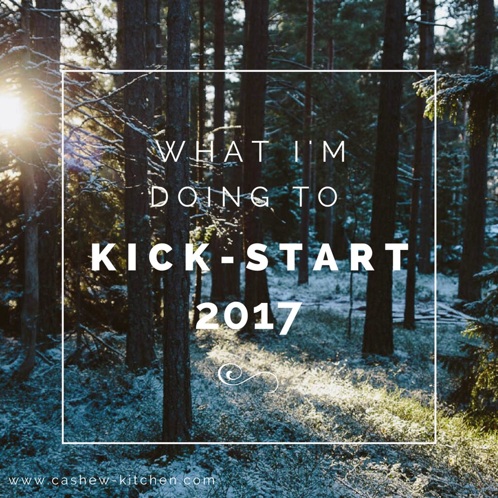 What I'm Doing To Kick-Start 2017 | Cashew Kitchen