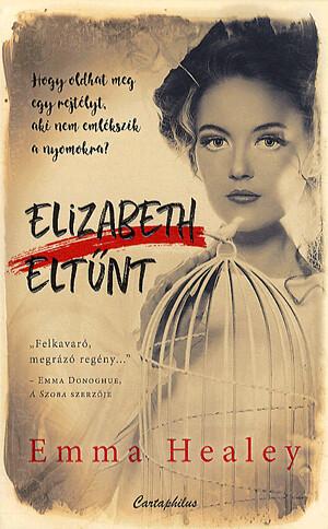 Emma Healey: Elizabeth eltűnt (Cartaphilus, 2016)