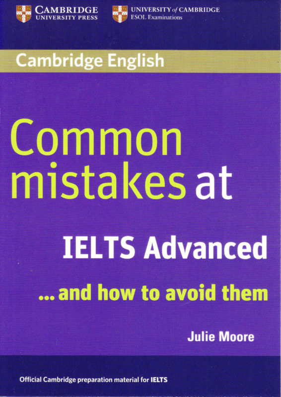 Common mistakes at Ielts Advanced and how to avoid them ( Julie Moore) – Cambridge