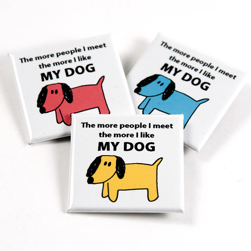 the more people i meet like my dog magnet