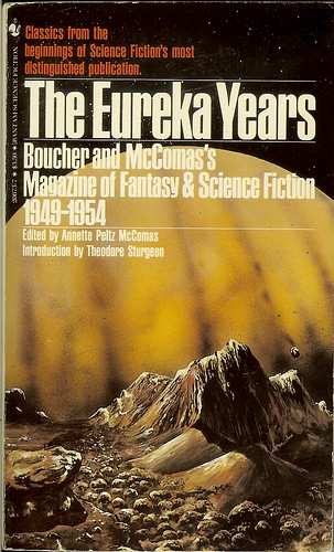 The Eureka Years - Boucher and McComas's The Magazine of Fantasy and Science Fiction 1949-1954 - edited by Annette McComas - cover artist George