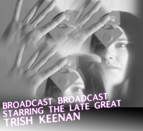 BROADCAST BROADCAST Starring the Late Great Trish Keenan | by trontnort