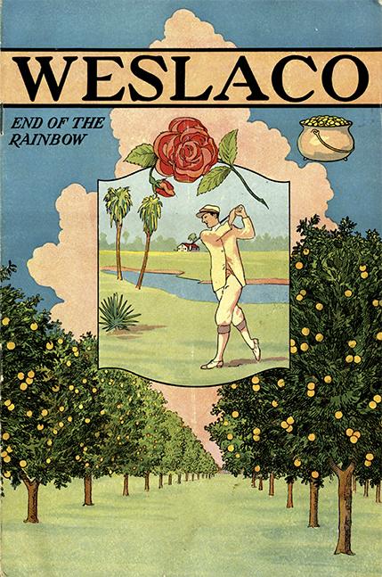 Weslaco: End of the Rainbow. Weslaco: Weslaco Chamber of Commerce, 1927. Print.
