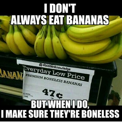 I don't always eat bananas, but when I do, I make sure they're boneless. #WhatTheHellAreWeEating #SayNoToGMO #4biddenknowledge