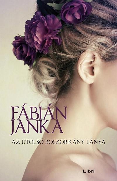 Fábián Janka: Az utolsó boszorkány lánya (Libri, 2016)