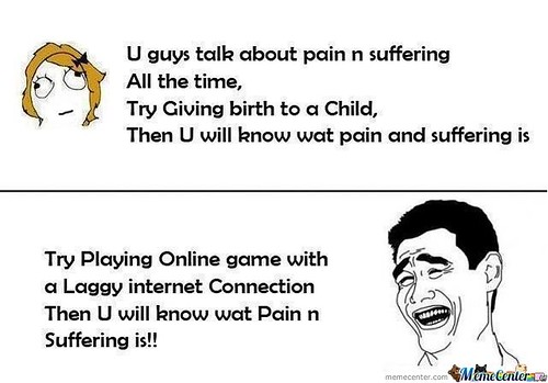 Pain of slow Internet connection is like this meme. Source: http://img.memecdn.com/pain_o_201571.jpg