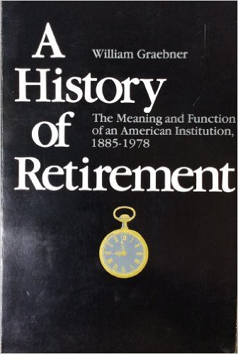 A History of Retirement by William Graebner