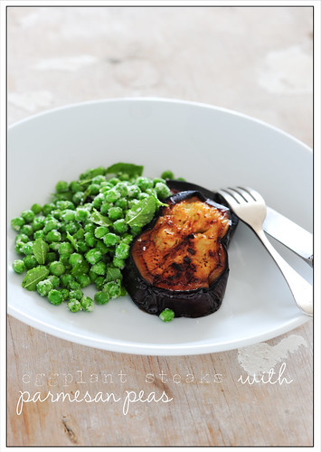 eggplant steaks with parmesan peas | by jules:stonesoup