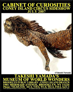 Takeshi Yamada's Museum of World Wonders: Cabinet of Curiosities: Coney Island Circus Sideshow at brooklyn Public Library - Coney Island Branch, July 2007, Poster, Mummified Mermaid (Fiji Mermaid) | by Dr. Takeshi Yamada