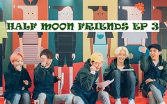 Half Moon Friends Ep.3