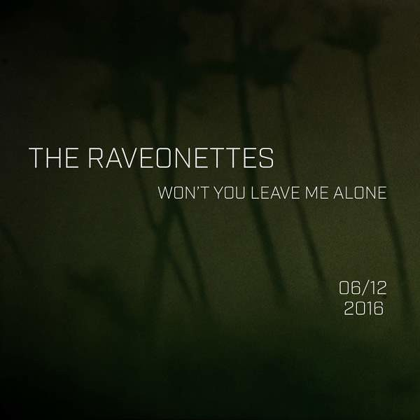 The Raveonettes - Won't You Leave Me Alone