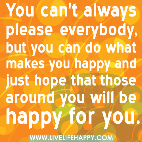 Quotes You Can Please Everyone: You Can't Always Please Everybody, But You Can Do What Mak