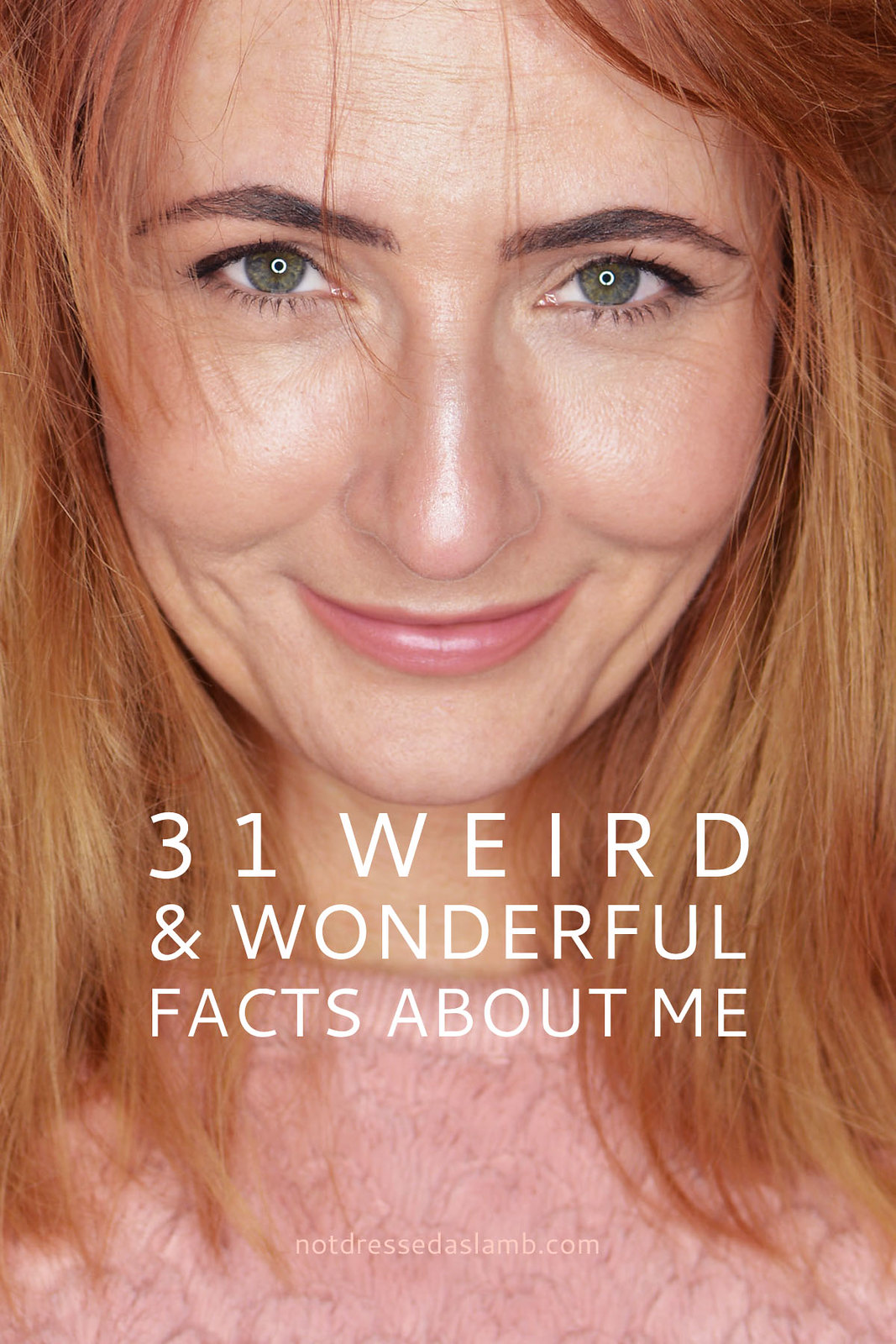 31 Weird and Wonderful Facts About Me | Not Dressed As Lamb