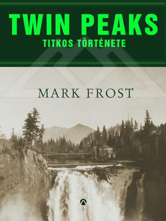 Mark Frost: Twin Peaks titkos története (Athenaeum, 2016)